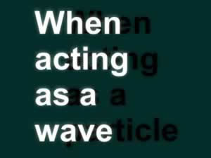 When Acting as a Wave